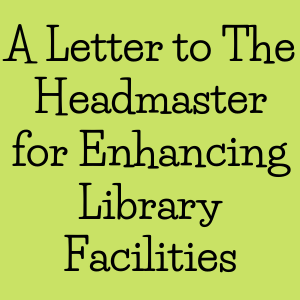A Letter to The Headmaster for Enhancing Library Facilities