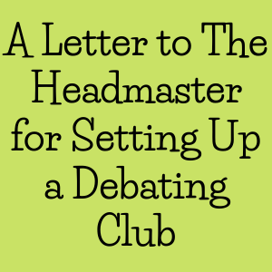 A Letter to The Headmaster for Setting Up a Debating Club