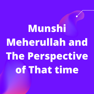 Munshi Meherullah and The Perspective of That time