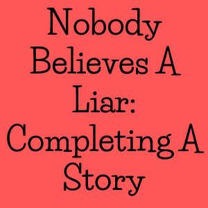 Nobody Believes A Liar Completing Story