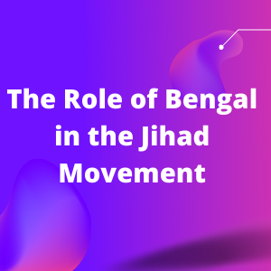 The Role of Bengal in the Jihad Movement
